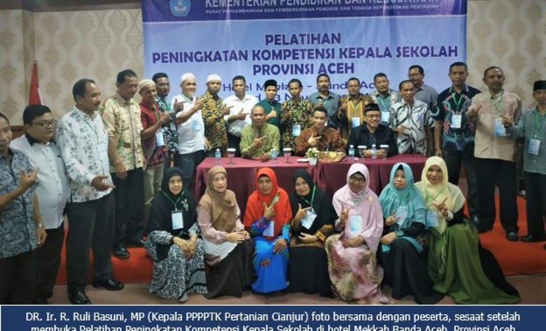PPPPTK Pertanian Cianjur Melaksanakan Pelatihan Peningkatan Kompetensi Kepala Sekolah di Provinsi Aceh